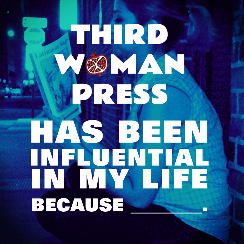 Third Woman Press has been influential in my life because _.