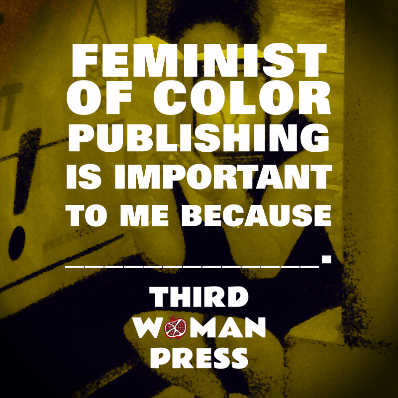 Feminist of color publishing is important to me because _.